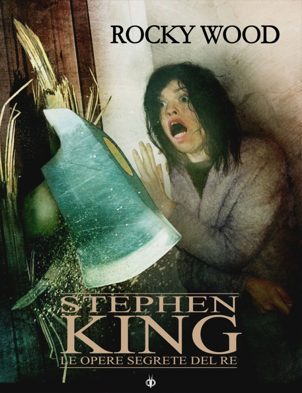 Stephen King. Le opere segrete del Re - Rocky Wood